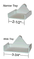 "Narrow tray: 2 1/2"" wide  Wide tray: 3 3/4"" wide"