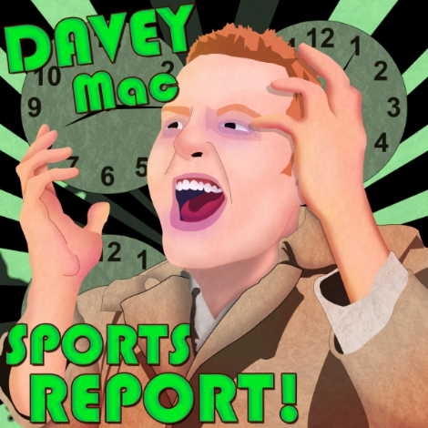 Davey Mac Sports Report!