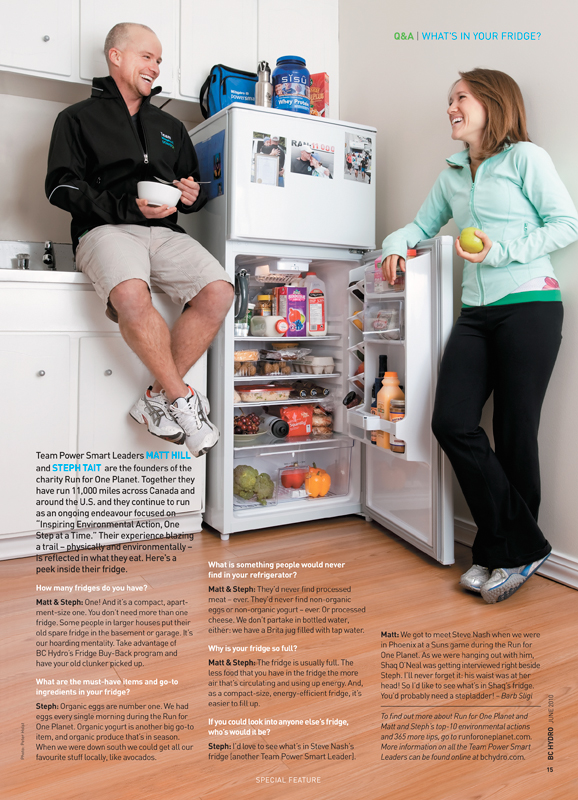 Editorial feature for BC Hydro. Art Director: Ren Reed (Canadawide Publications). Featuring: Stephanie Tait and Matt Hill (and their fridge stacked with organic food). Founders of the charity run for 'One Planet'. Together they ran 11,000 miles (!) across Canada and the U.S to inspire youth and old alike, and raise awareness about environmental action, and giving lectures at schools underway. What great role models… www.runforoneplanet.com