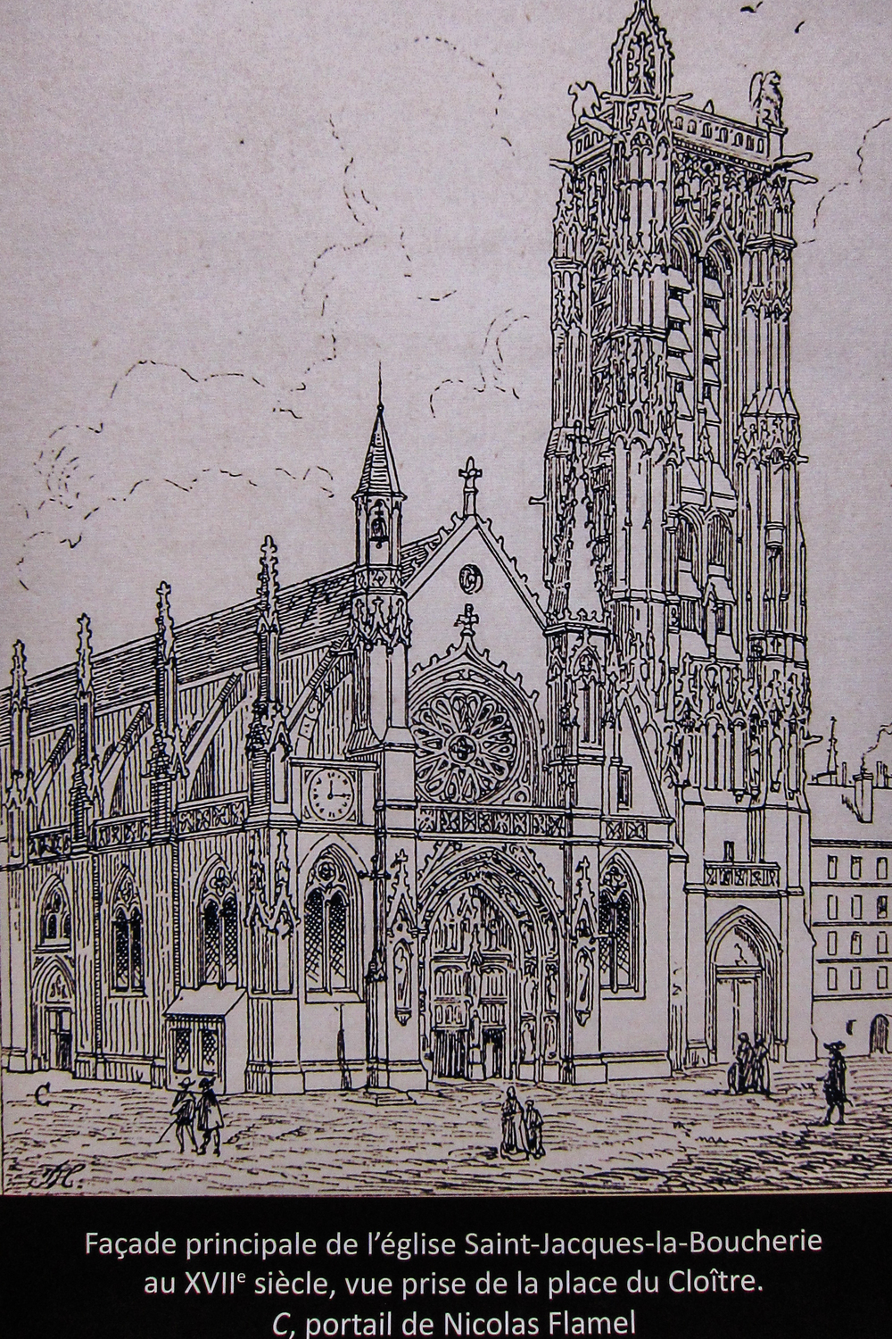 "This was a drawing we saw on the tour to illustrate the church that the tower once accompanied. Translation: ""Principal facade of the Church of Saint-Jacques-la-Boucherie from the 17th century, view taken from the place of the Cloister."""