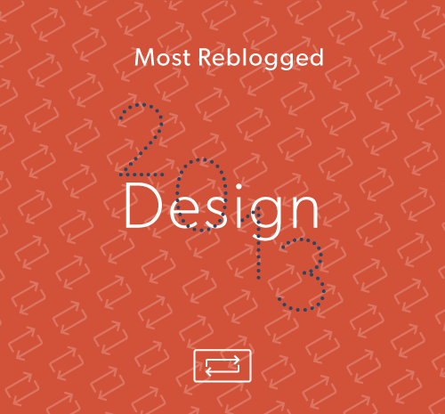 yearinreview :      Most Reblogged in 2013: Design      design     architecture     typography     graphic     interiors     house     home     sculpture     interior design     decor     room     garden