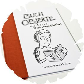 Buchobjekte - Eine Comic Dokumentation   Hier liefere ich den Beweis, dass man eigentlich so gut wie jedes Thema mit einfachen Zeichnungen unterhaltsam aufbereiten kann. So führe ich hier als Comicfigur durch den Entstehungsprozess von s.g. Buchobjekten.