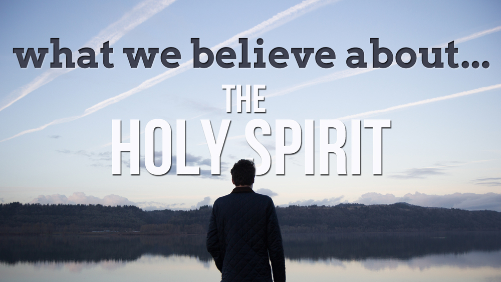 What We Believe About...The Holy Spirit
