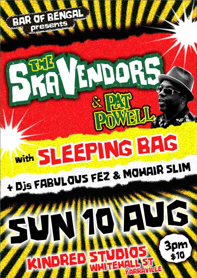 The Bar of Bengal presents an afternoon of reggae grooves. PAT POWELL fresh from his whirlwind world tour with The Melbourne Ska Orchestra will be joining the SKA VENDORS to belt out some Jamaican faves!    Special guests SLEEPING BAG will set the tone with some lush soul, reggae blues grooves.    Add Mohair Slim and Fabulous Fez Puskas to the decks and an August Sunday arvo in Melbourne will be boss!     Mulled wine and curry available at the cafe to warm your soul!     Doors at 3pm $10 tix on the door