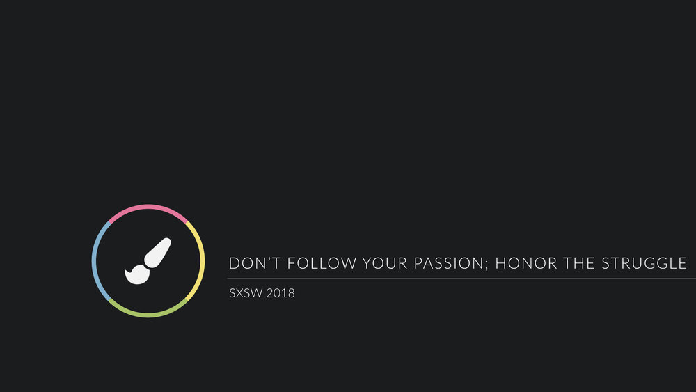 SXSW 2018 - Don't Follow Your Passion.001.jpeg