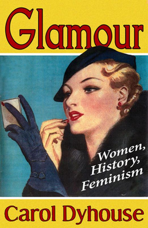 Okładka książki Glamour: Women, History, Feminism autorstwa Carol Dyhouse