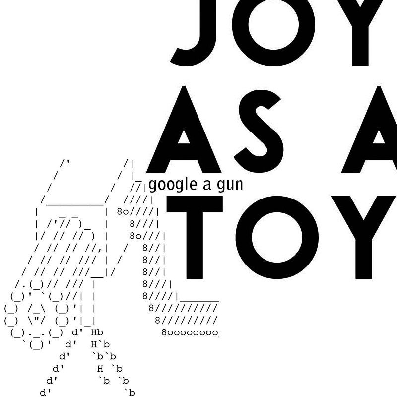 JOY AS A TOY - GOOGLE A GUN