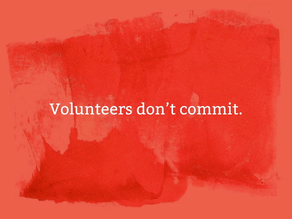 The problem with volunteers.