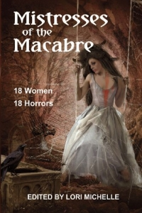 Mistresses of the Macabre, an anthology by Dark Moon Books.