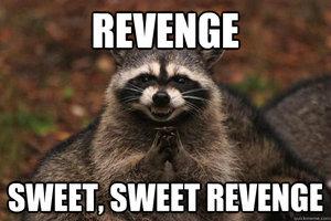 Week 15: Sweet Sweet Revenge!