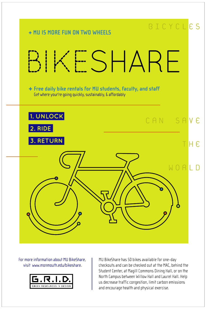 MU Bike Share   Adobe Illustrator   I created this poster to promote a campus bike share that students, faculty and staff could utilize on and around campus. Instead of driving from one building to another, participants could unlock and ride a bike on campus to reduce traffic as well as carbon emissions in the immediate area.