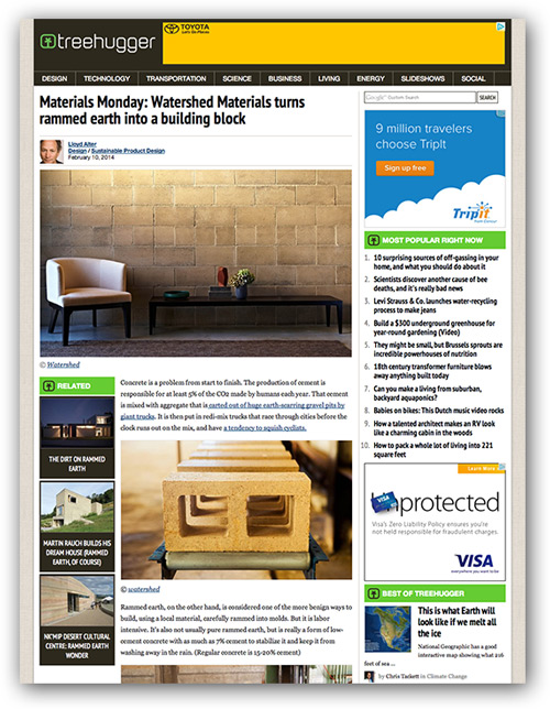 "TreeHugger February, 2014 ""Watershed Block takes the best of both worlds. Developed by rammed earth builder David Easton, it is essentially pretty close to a rammed earth block that can be laid by any mason and treated like a normal concrete block. Under high pressure, the locally sourced minerals go under a process of ""lithification"" where the grains of sediment are converted into rock. The cement helps bind it together, making a lovely to look at block with half the CO2 footprint of conventional cement blocks. It comes in various colors and tones, depending on the source of the sediments used."""