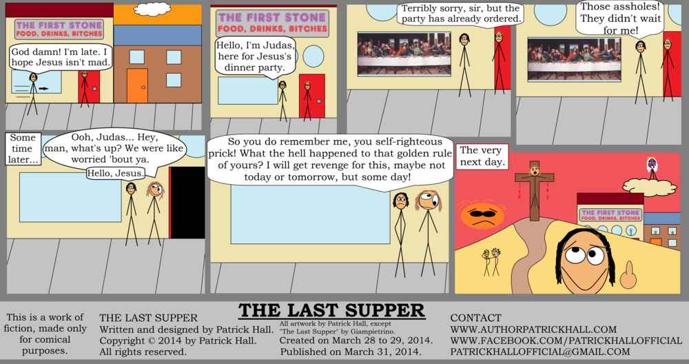 THE LAST SUPPER : This is a short comic strip. It was written and designed by Patrick Hall on March 28 to 29, 2014. Copyright © 2014 by Patrick Hall. All rights reserved. Feel free to download it and spread it around, as long as you credit the source and don't charge people for it.