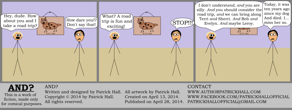 AND? : This is a short comic strip. It was written and designed by Patrick Hall on April 13, 2014. Copyright © 2014 by Patrick Hall. All rights reserved. Feel free to download it and spread it around, as long as you credit the source and don't charge people for it.
