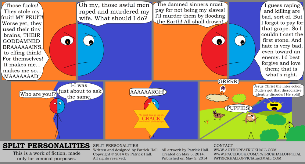 SPLIT PERSONALITIES: This is a short comic strip. It was written and designed by Patrick Hall on May 5, 2014. Copyright © 2014 by Patrick Hall. All rights reserved. Feel free to download it and spread it around, as long as you credit the source and don't charge people for it.