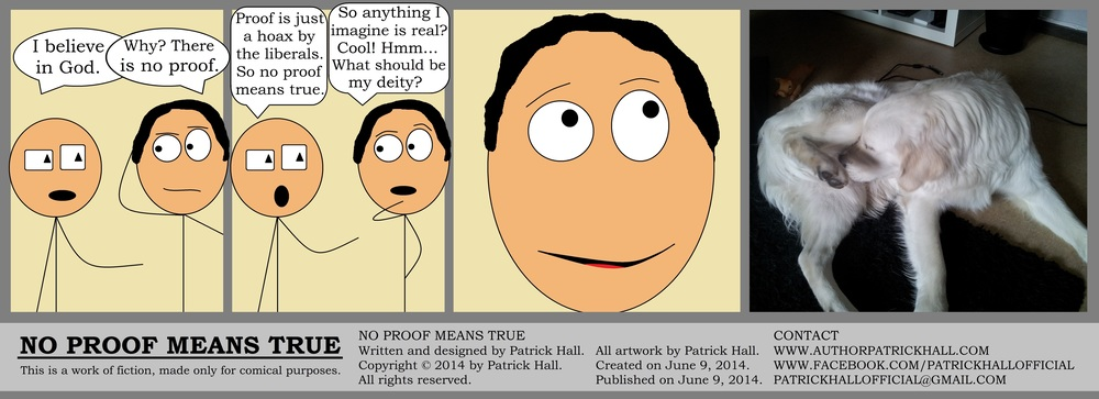 NO PROOF MEANS TRUE : This is a short comic strip. It was written and designed by Patrick Hall on June 9, 2014. Copyright © 2014 by Patrick Hall. All rights reserved. Feel free to download it and spread it around, as long as you credit the source and don't charge people for it.
