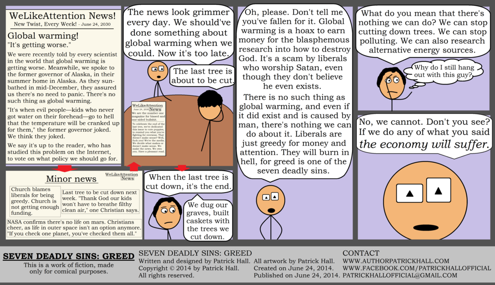 SEVEN DEADLY SINS: GREED: This is a short comic strip. It was written and designed by Patrick Hall on June 24, 2014. Copyright © 2014 by Patrick Hall. All rights reserved. Feel free to download it and spread it around, as long as you credit the source and don't charge people for it.