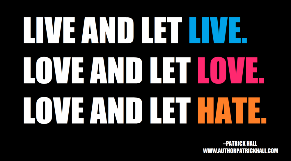 LIVE. LOVE. HATE.  :   This is a meme, created by Patrick Hall on August 17, 2014. Copyright © 2014 by Patrick Hall. All rights reserved. Feel free to spread it around.