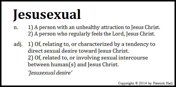 JESUSEXUAL: This is a meme. It was written and designed by Patrick Hall on July 26, 2014. Copyright © 2014 by Patrick Hall. All rights reserved. Feel free to download it and spread it around, as long as you credit the source and don't charge people for it.