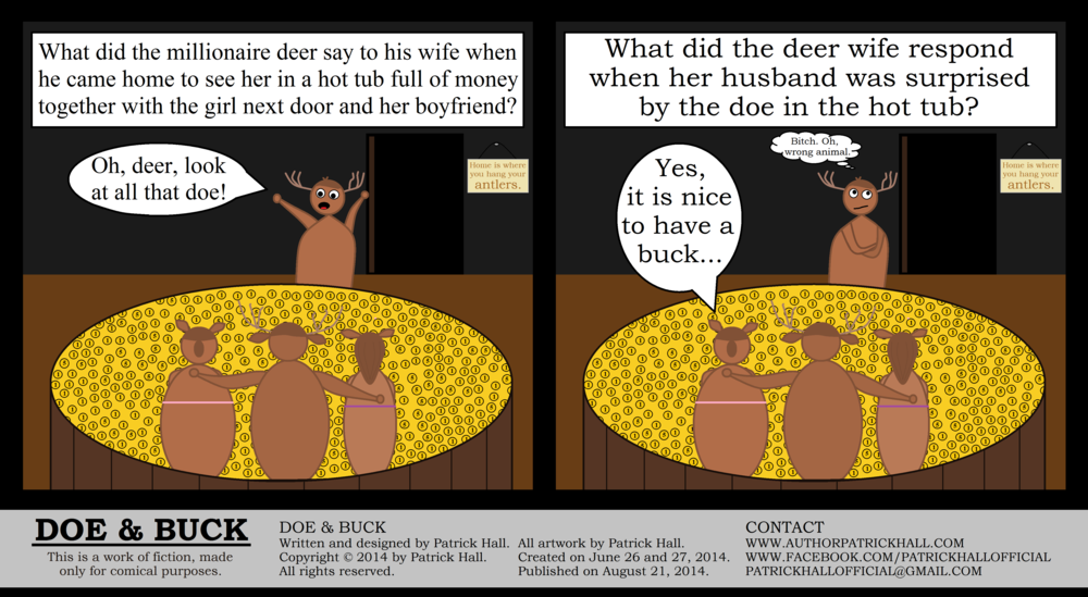 DOE & BUCK: This is a short comic strip. It was written and designed by Patrick Hall on June 26 and 27, 2014. Copyright © 2014 by Patrick Hall. All rights reserved. Feel free to download it and spread it around, as long as you credit the source and don't charge people for it.