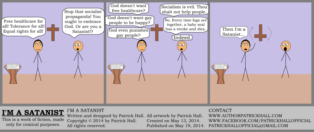 I'M A SATANIST  : This is a short comic strip. It was written and designed by Patrick Hall on May 13, 2014. Copyright © 2014 by Patrick Hall. All rights reserved. Feel free to download it and spread it around, as long as you credit the source and don't charge people for it.