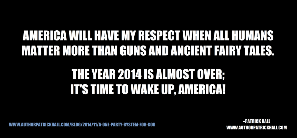 WAKE UP, AMERICA!   :This is a meme, created by Patrick Hall on November 5, 2014. Copyright © 2014 by Patrick Hall. All rights reserved. Feel free to spread it around.