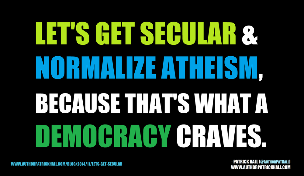 LET'S GET SECULAR :  This is a meme, created by Patrick Hall on November 16, 2014. Copyright © 2014 by Patrick Hall. All rights reserved. Feel free to spread it around.