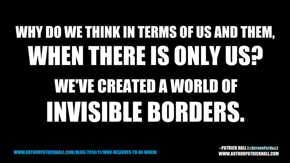 INVISIBLE BORDERS SEPARATE US    :   This is a meme, created by Patrick Hall on November 23, 2014. Copyright © 2014 by Patrick Hall. All rights reserved. Feel free to spread it around.