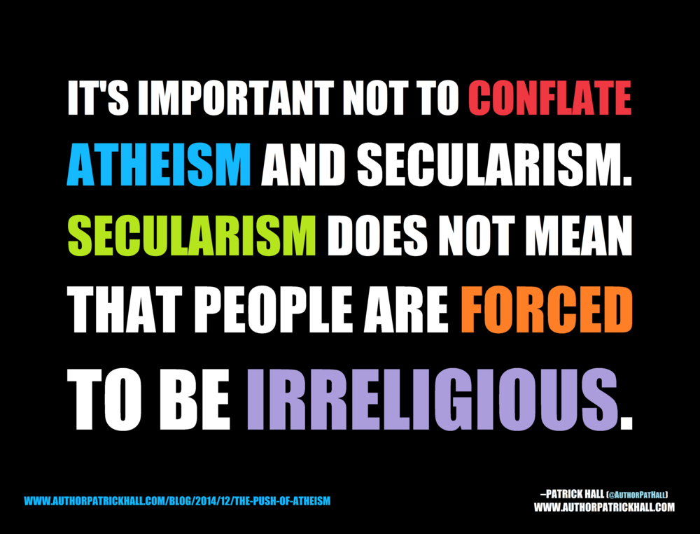 ATHEISM VS. SECULARISM    :   This is a meme, created by Patrick Hall on December 2, 2014. Copyright © 2014 by Patrick Hall. All rights reserved. Feel free to spread it around.