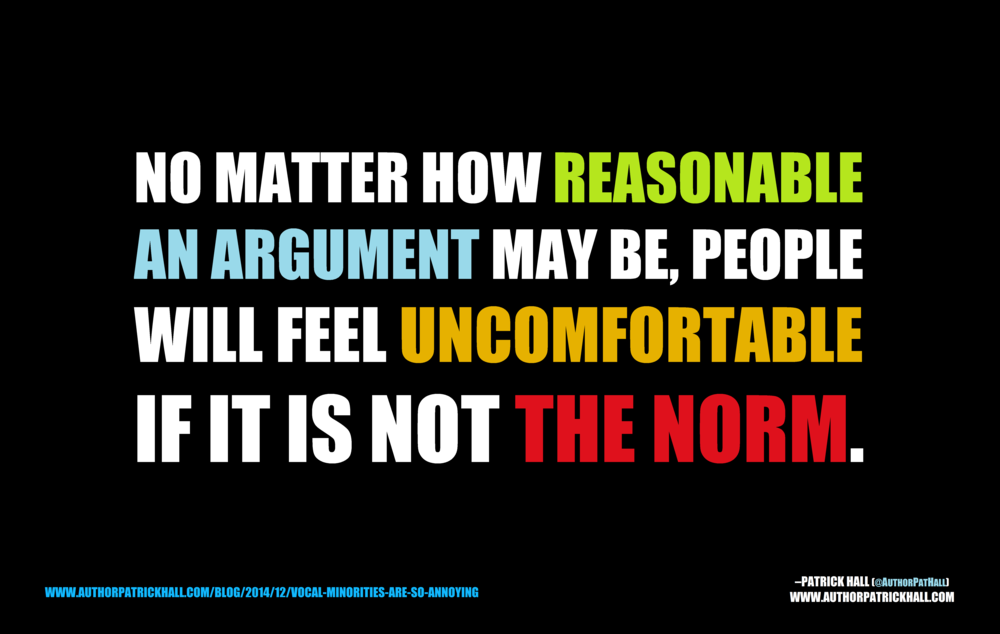 ARGUMENTS THAT AREN'T THE NORM :  This is a meme, created by Patrick Hall on December 5, 2014. Copyright © 2014 by Patrick Hall. All rights reserved. Feel free to spread it around.