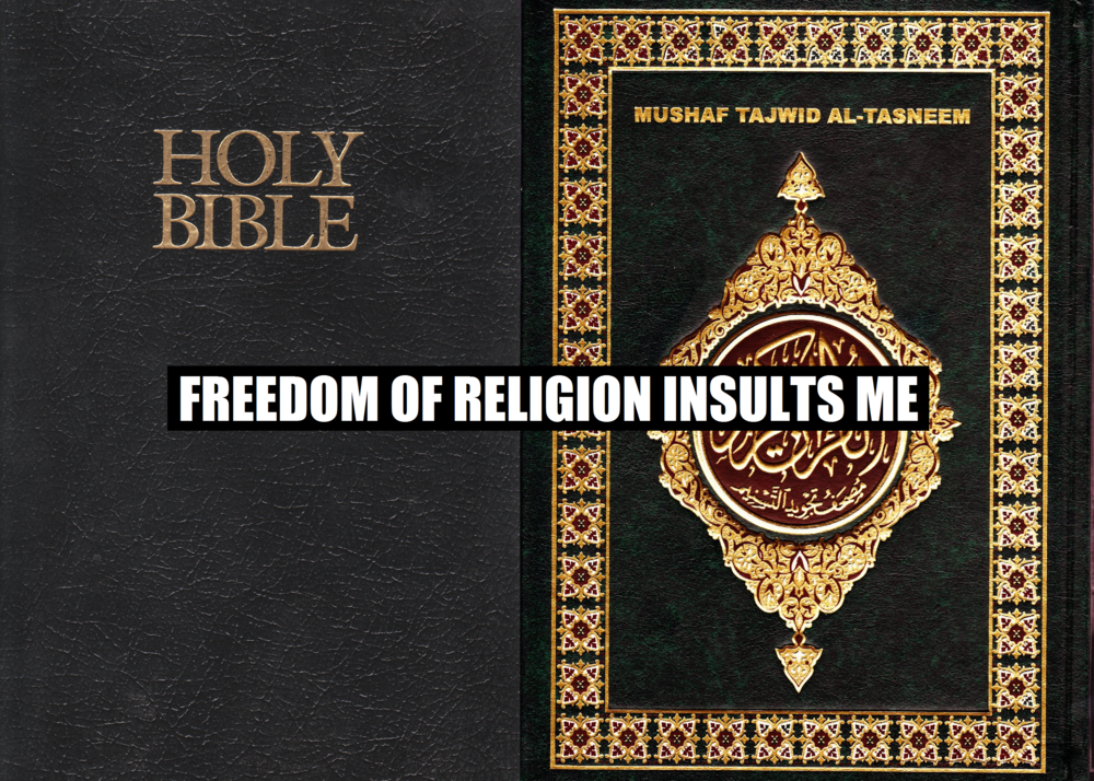 FREEDOM OF RELIGION INSULTS ME   :   This is a meme, created by Patrick Hall on January 15, 2015. Copyright © 2015 by Patrick Hall. All rights reserved. Feel free to spread it around.