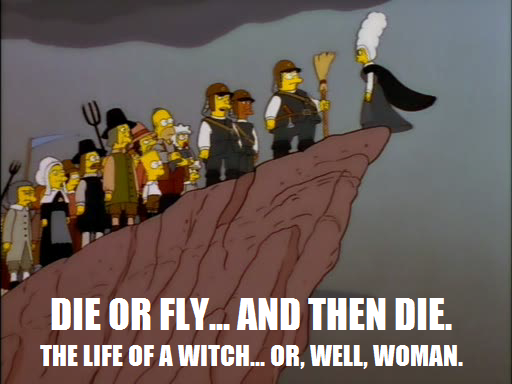 Be an open-minded person: believe in witches so we can murder these bitches.