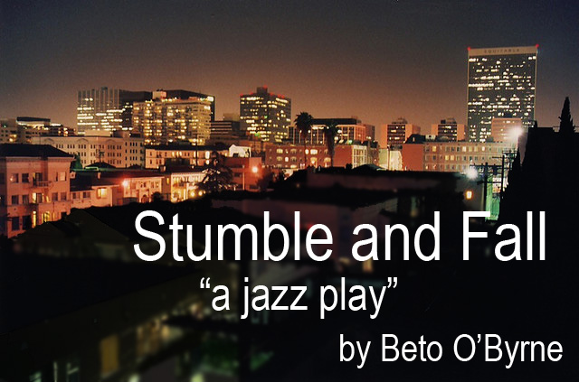 "Stumble and Fall (""a jazz play"")"