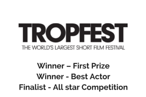 Winner – First Prize  Winner - Best Actor  Finalist - All star Competition
