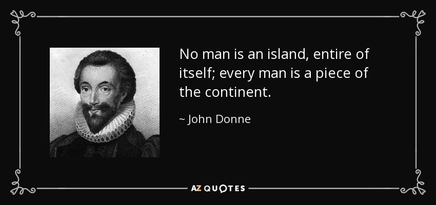 quote-no-man-is-an-island-entire-of-itself-every-man-is-a-piece-of-the-continent-john-donne-8-3-0392.jpg