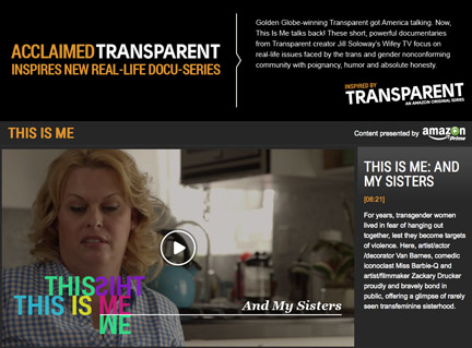 Got to shoot an amazing series of short Docs for AMAZON in association with their show TRANSPARENT. The series is called THIS IS ME, and the production was a whirlwind of awesomeness and real collaboration. Directed by Rhys Ernst, Produced by Xan Aranda, and Executive Produced by Andrea Sperling & Jill Soloway.