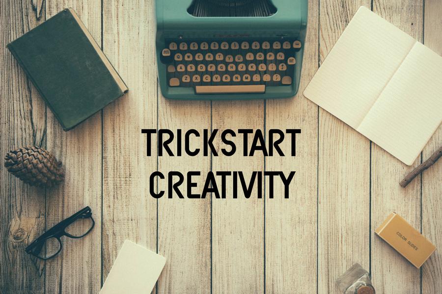 Trickstart Your Creativity
