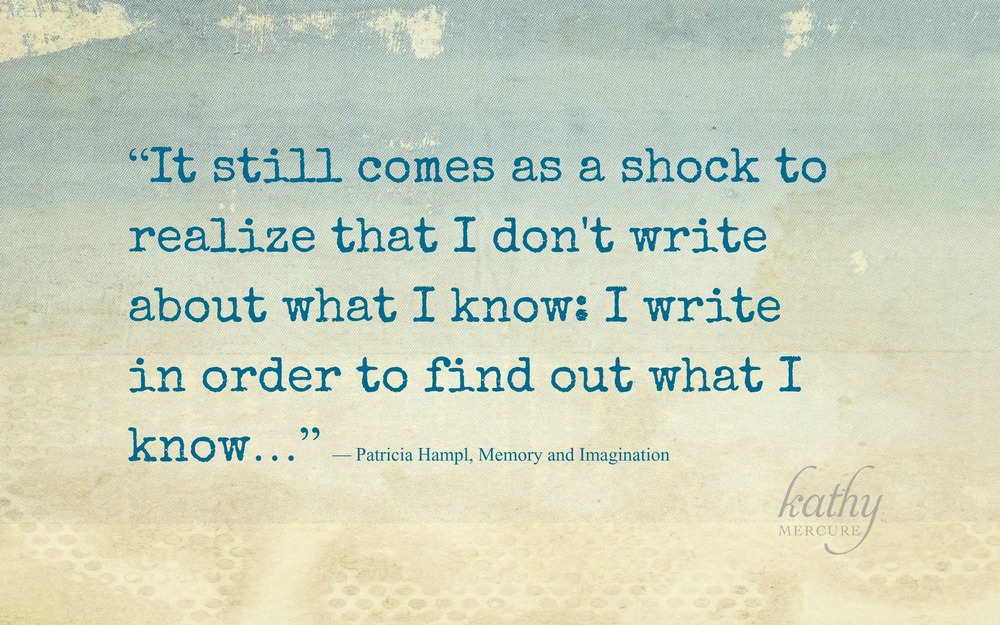 I write to find out what I know.
