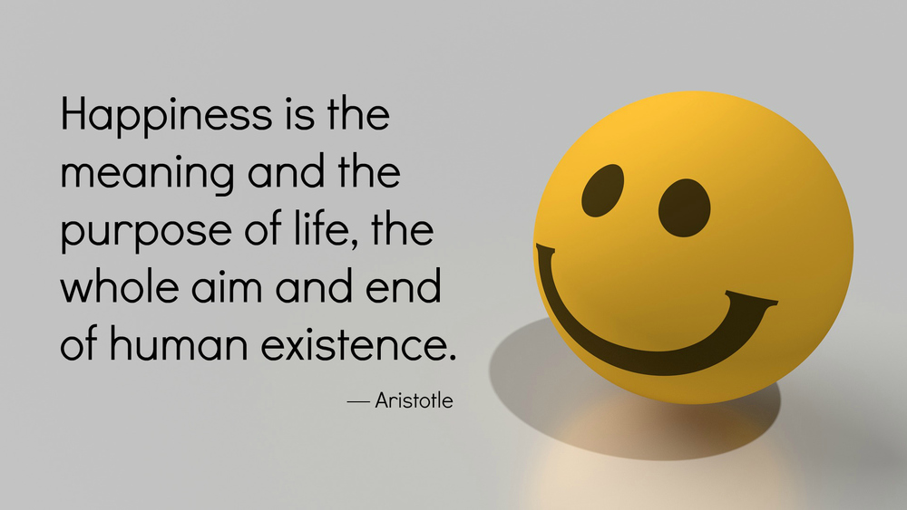 Happiness is the purpose of life