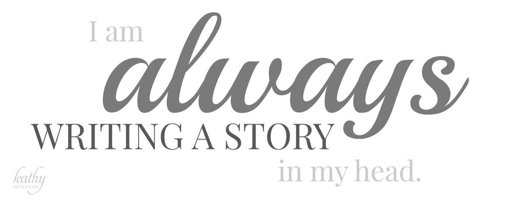 I am always writing a story.jpg