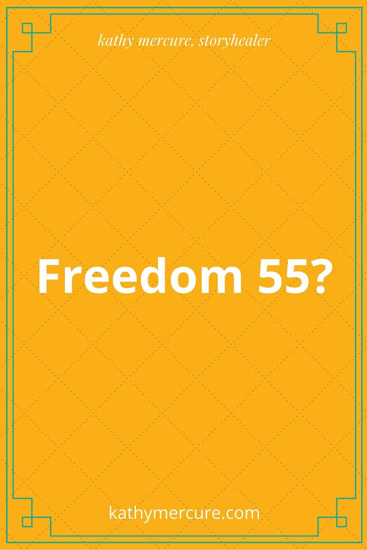 Freedom 55?