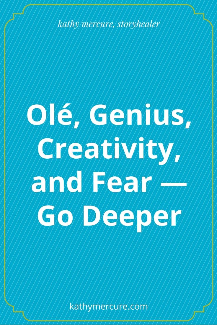 Olé, Genius, Creativity, and Fear — Go Deeper