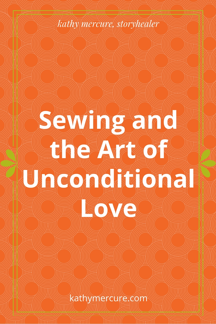Sewing and the Art of Unconditional Love