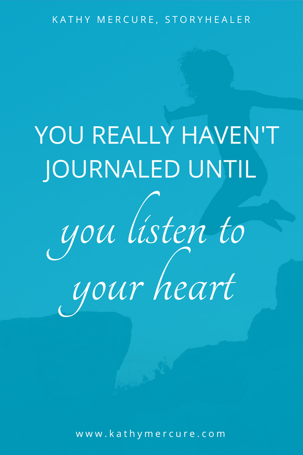 You really haven't journaled until you listen to your heart