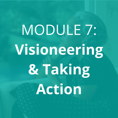 In this module you'll be: • creating visions and goals • making a plan of action • learning how to see opportunities • staying on track when fear pays a visit