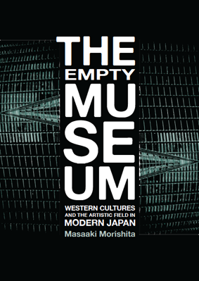 Braenchild Media provided both editing services and book cover design for Masaaki Morishita's book,  The Empty Museum: Western Cultures and the Artistic Field in Modern Japan .