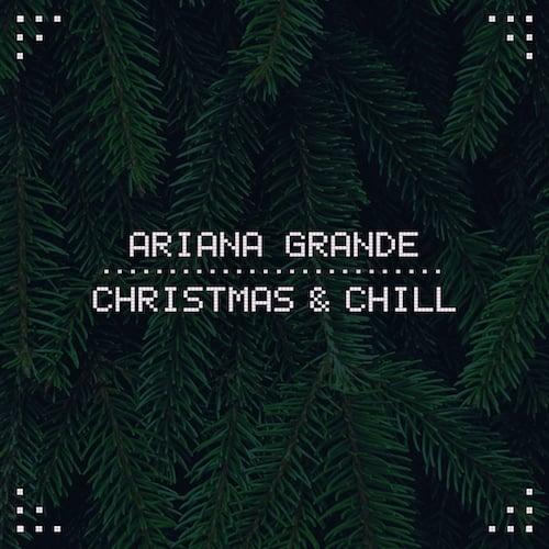 Ariana Grande<br>Christmas & Chill