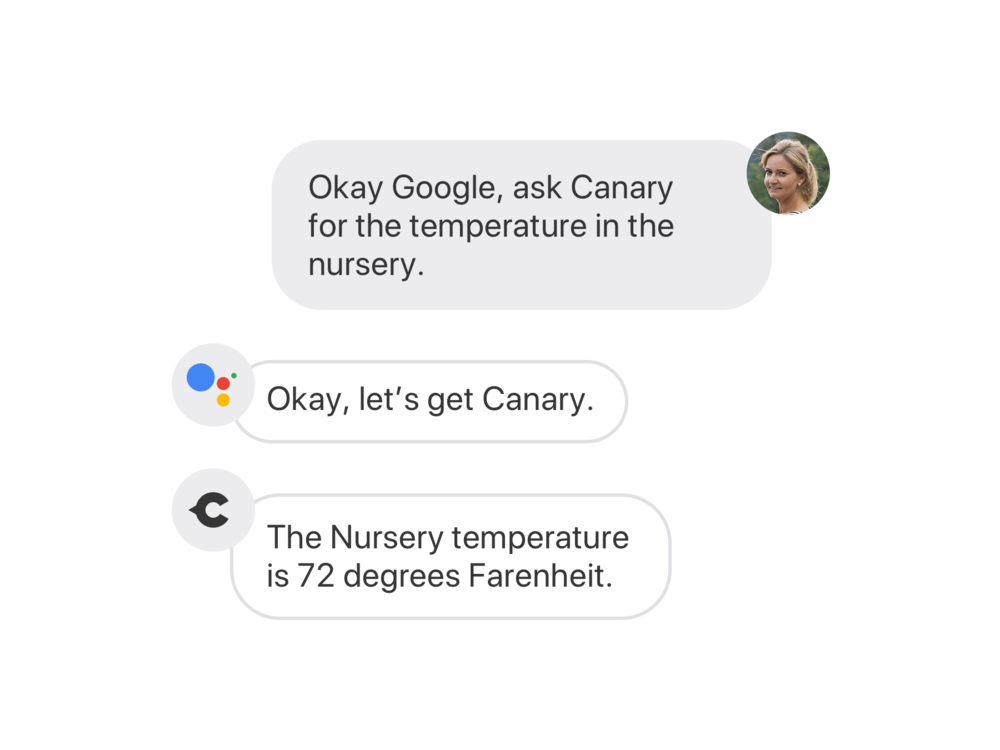 "Google Assistant Integration - Our most enthusiastic users dream of living in a fully integrated, or ""smart"", home. In 2017, Canary integrated with the Google Assistant platform to allow our users to interact with their Canary system conversationally. Read launch announcement"