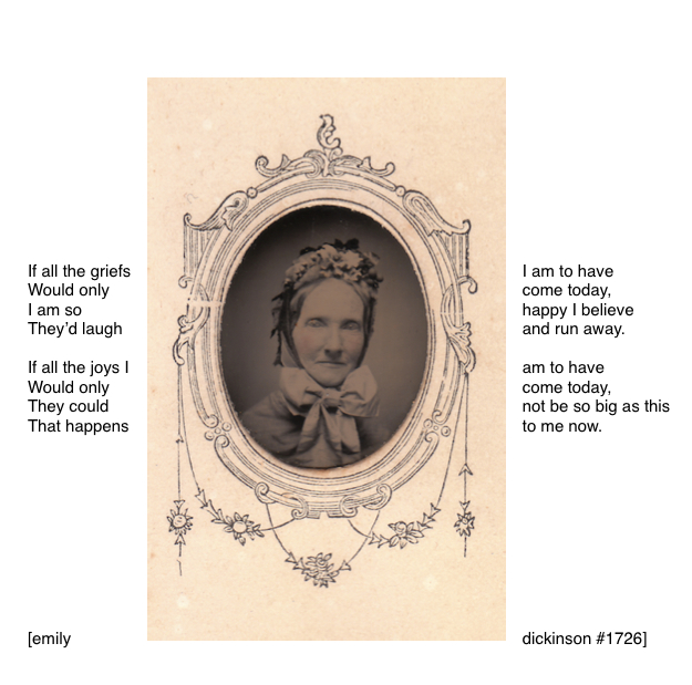 Evie Sweetly, 15 May 1896   Digital assembly w/ found tintype & Emily Dickinson poem #1726; 9 February, 2015   Copyright © Tennyson Woodbridge, 1963 to present. All appropriation rights reserved