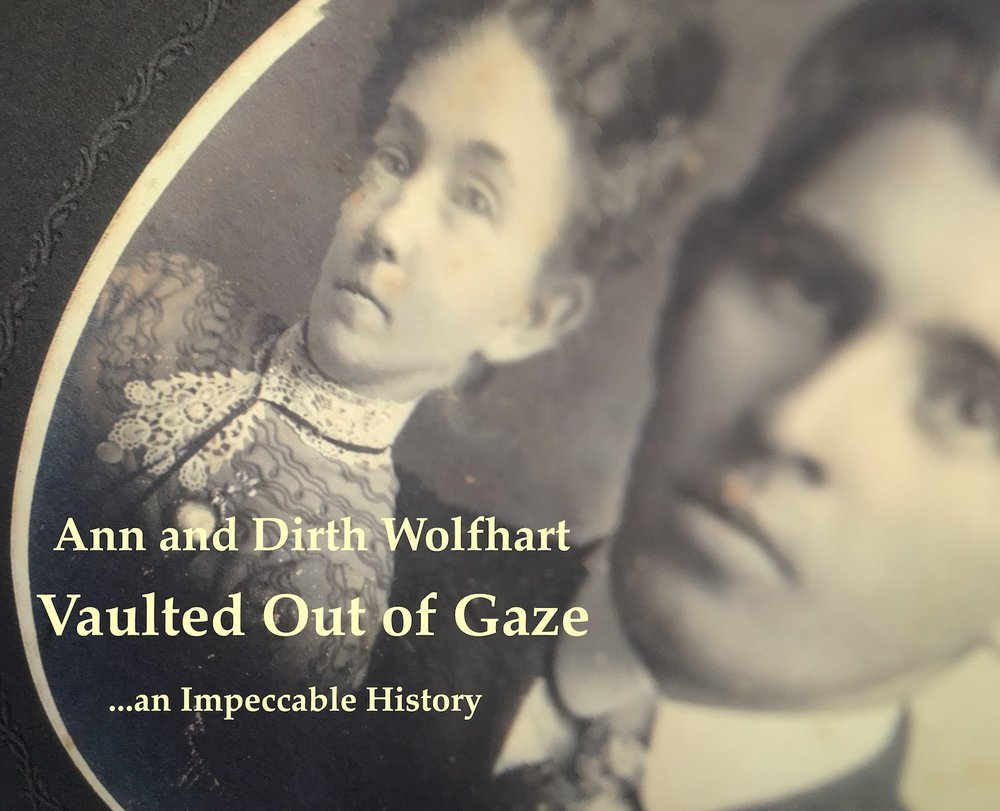 Cover:   Vaulted Out of Gaze   - An Impeccable History of Ann and Ender Wolfhart Photograph, found photo, digital assembly; 12 October 2016   Copyright © Tennyson Woodbridge, 1963 to present. All appropriation rights reserved For complete 20-page edition >>  click here